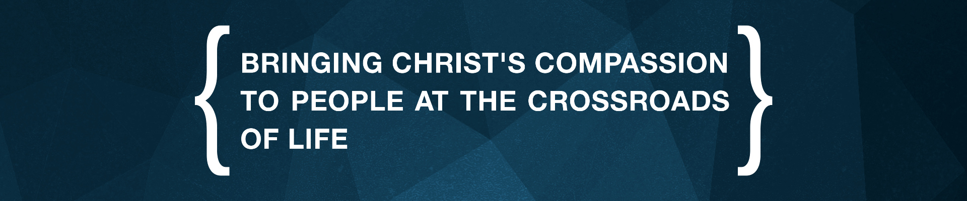 Bringing Christ's compassion to people at the crossroads of life.